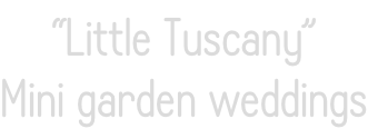"""Little Tuscany"" Mini garden weddings"